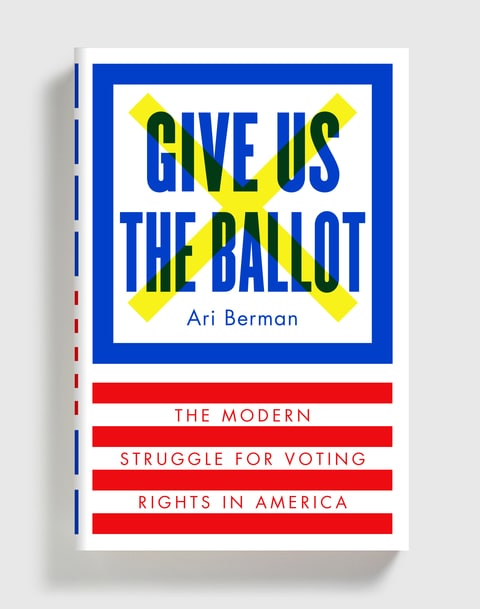 ari berman give us the ballot