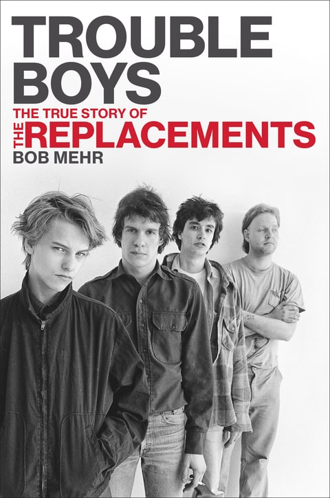Trouble Boys; Replacements; Bob Mehr