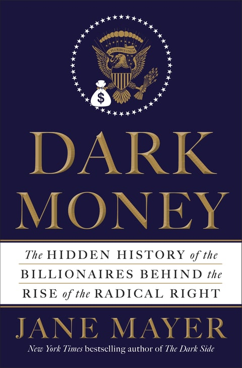 Jane Mayer; Koch Brothers; Dark Money
