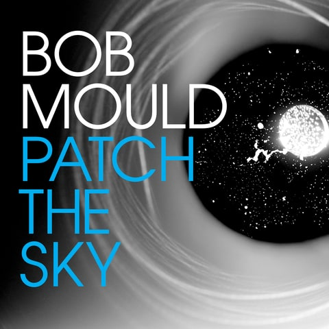Patch The Sky; Bob Mould