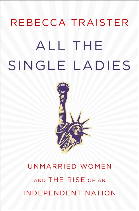 Rebecca Traister; All Single Ladies