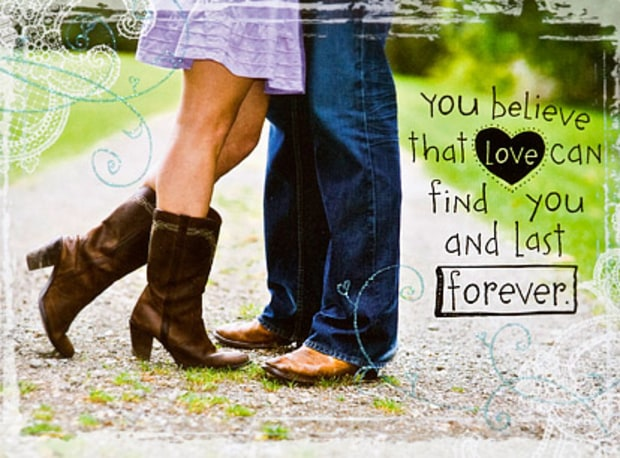 You believe that love can find you and last forever.