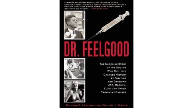 Dr. Feelgood: The Shocking Story of the Doctor Who May Have Changed History by Treating and Drugging JFK, Marilyn, Elvis, and Other Prominent Figures, Robert A. Lertzman and William J. Brines