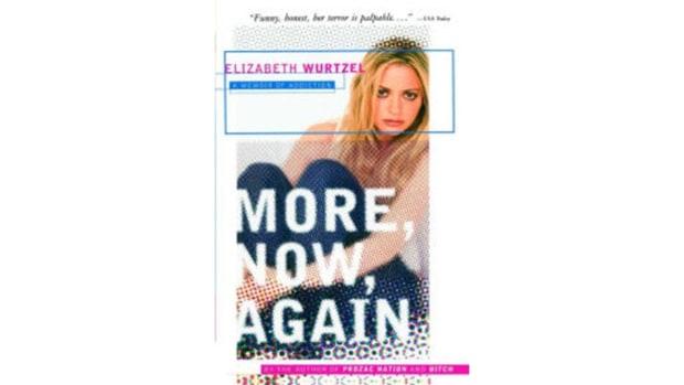 More, Now, Again: A Memoir of Addiction, Elizabeth Wurtzel