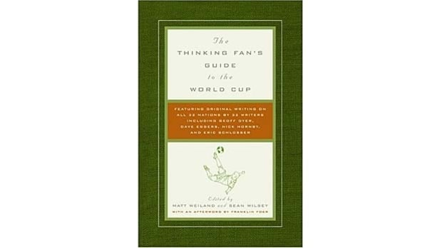 The Thinking Fan's Guide to the World Cup, edited by Matt Weiland and Sean Wilsey
