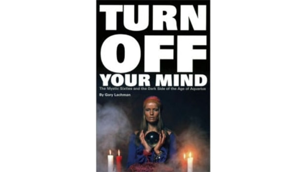 Turn Off Your Mind: The Mystic Sixties and the Dark Side of the Age of Aquarius, Gary Lachman
