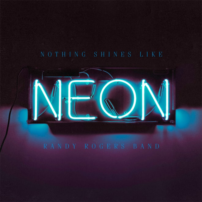 Randy Rogers Band, 'Nothing Shines Like Neon'