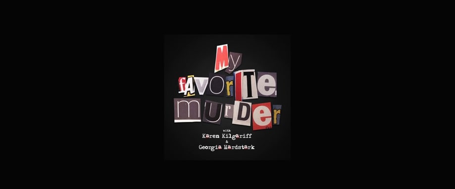 'My Favorite Murder'