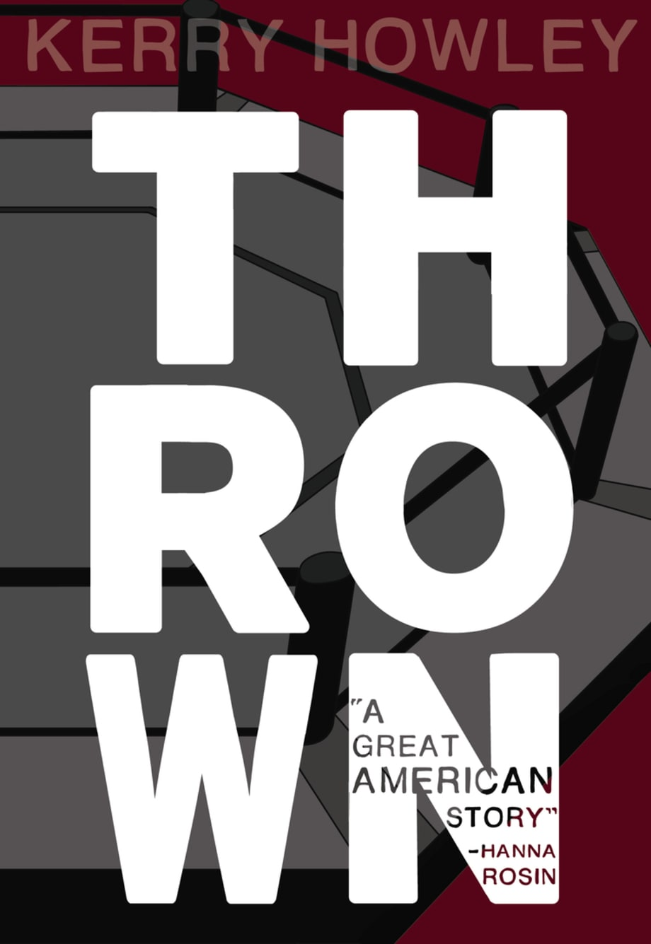 For the Guy Who Swings for the Fences: Thrown by Kerry Howley