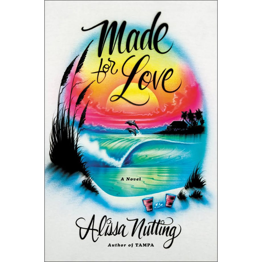 Made for Love, Alissa Nutting (Ecco)