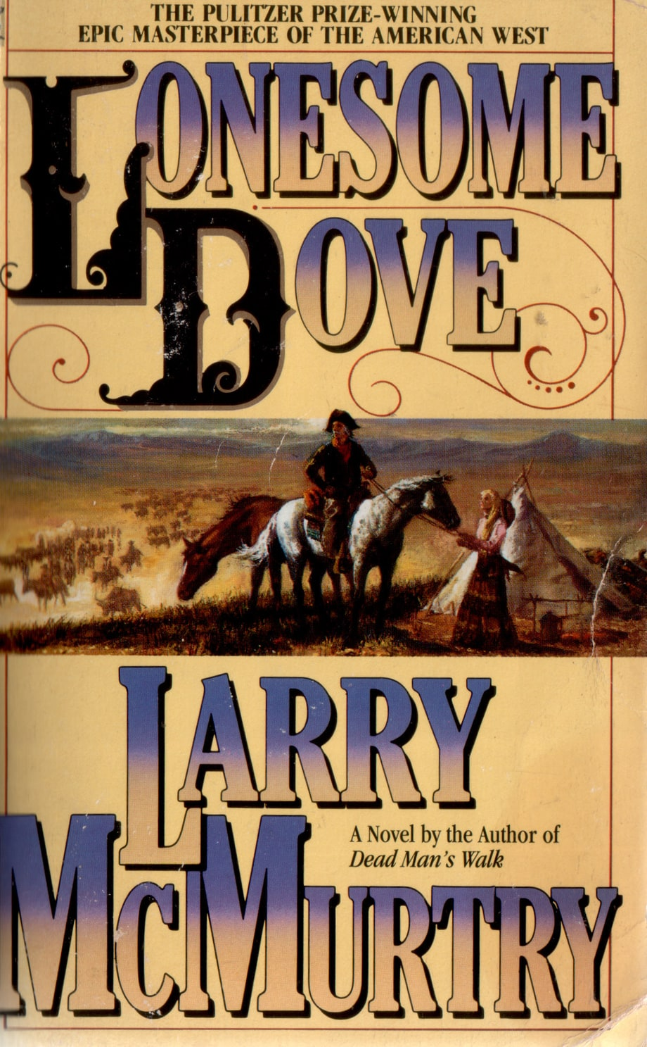 For the Guy Who'd Rather be Out West: Lonesome Dove by Larry McMurtry
