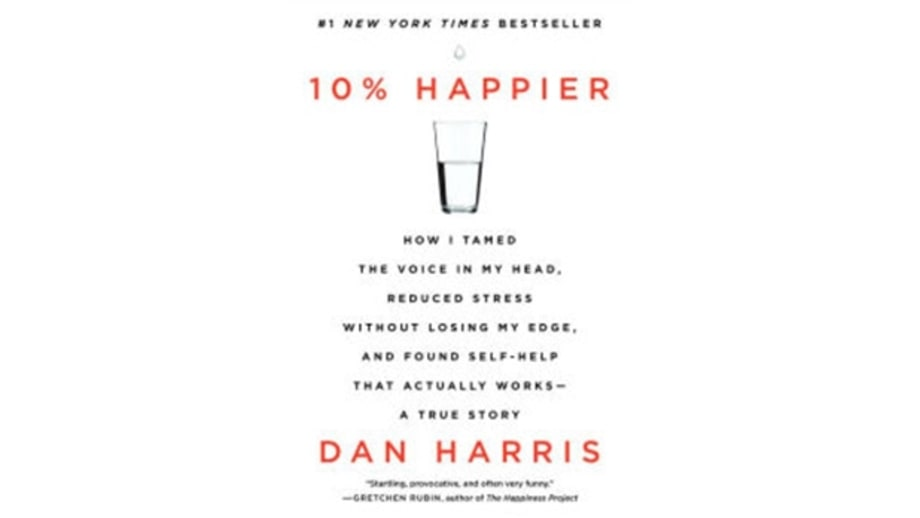10% Happier: How I Tamed the Voice in My Head, Reduced Stress Without Losing My Edge, and Found Self-Help That Actually Works, Dan Harris
