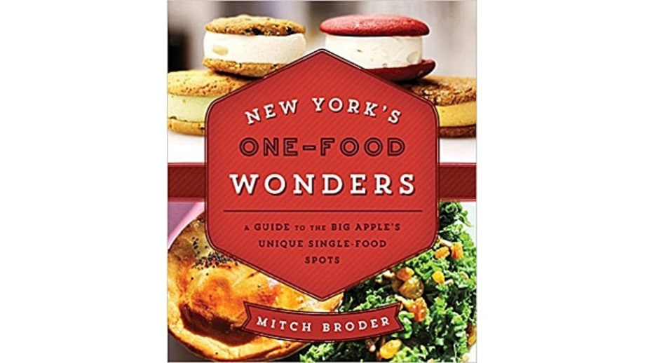 New York's One-Food Wonders: A Guide to the Big Apple's Unique Single-Food Spots, Mitch Broder