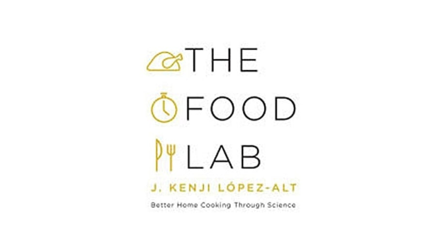 The Food Lab: Better Home Cooking Through Science, J. Kenji López-Alt