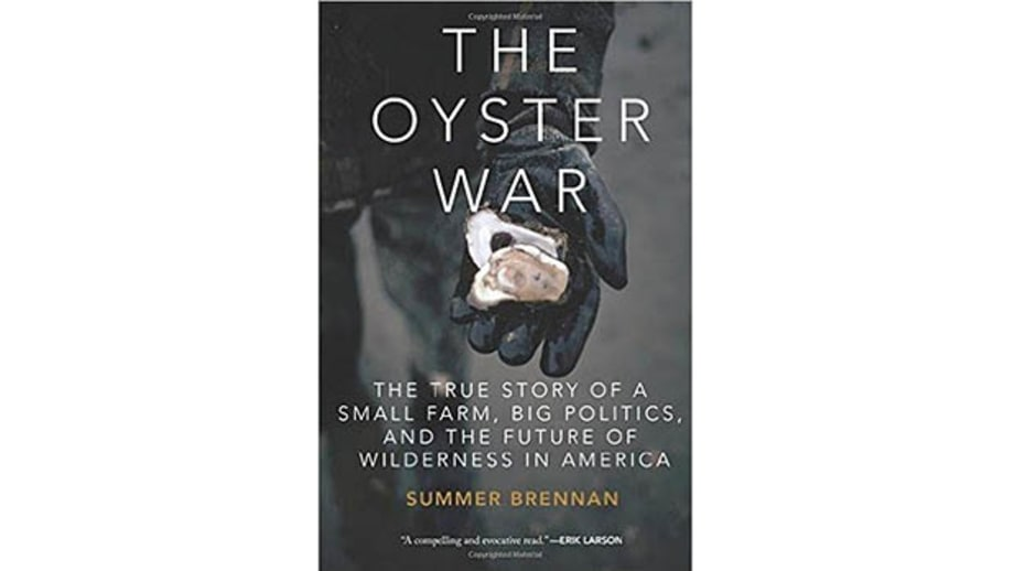 The Oyster War: The True Story of a Small Farm, Big Politics, and the Future of Wilderness in America, Summer Brennan