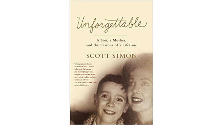 Unforgettable: A Son, a Mother, and the Lessons of a Lifetime, Scott Simon