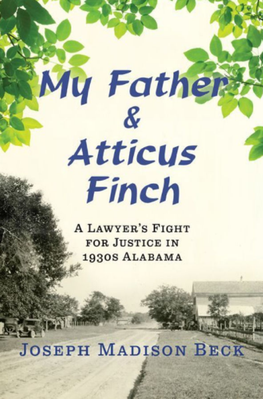My Father and Atticus Finch: A Lawyer's Fight for Justice in 1930s Alabama, Joseph Madison Beck