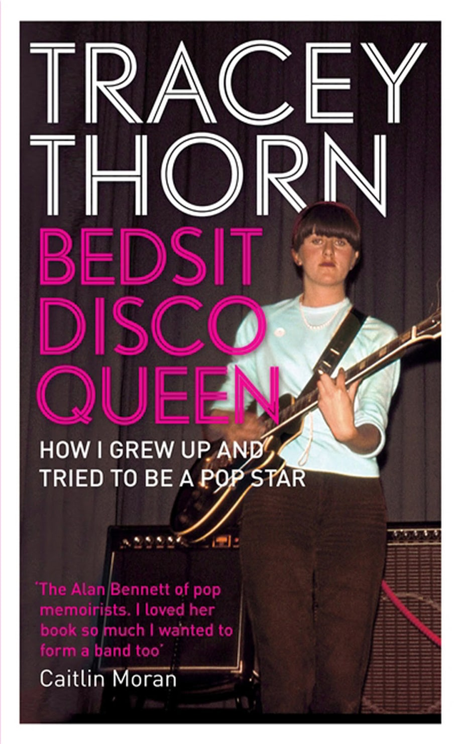 'Bedsit Disco Queen: How I Grew Up And Tried To Be A Pop Star' by Tracy Thorn