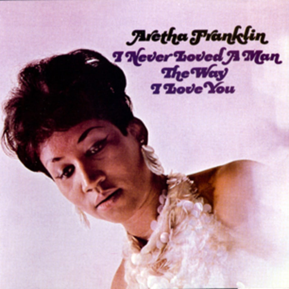 Aretha Franklin, 'I Never Loved a Man the Way I Loved You'