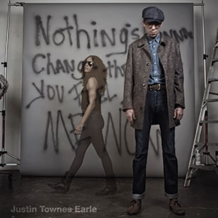 Justin Townes Earle, 'Nothing's Gonna Change the Way You Feel About Me Now'