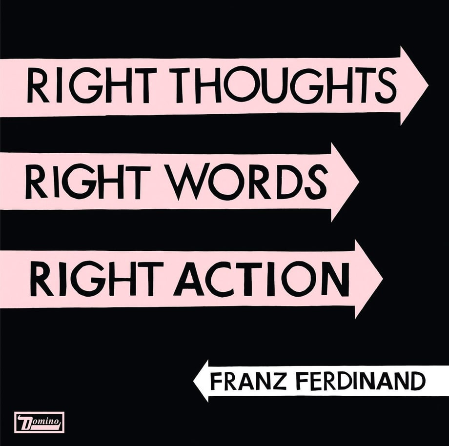 Franz Ferdinand, 'Right Thoughts Right Words Right Action'