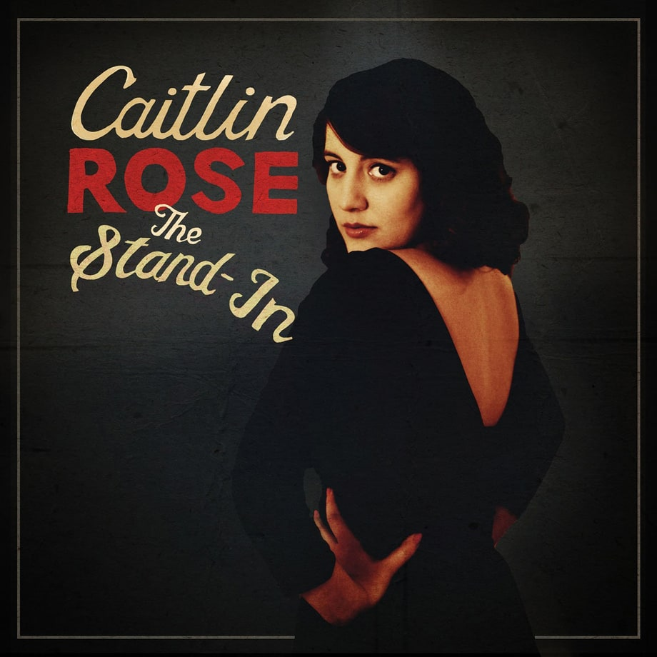 Caitlin Rose, 'The Stand-In'