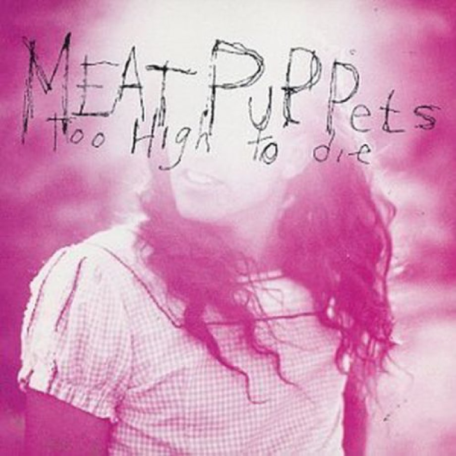 too high to die meet the meat puppets