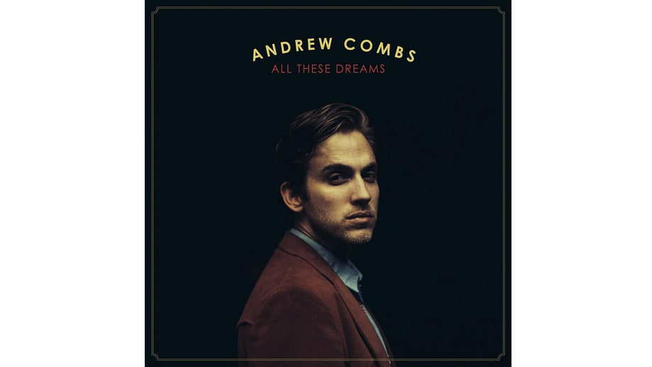 Andrew Combs, 'All These Dreams'