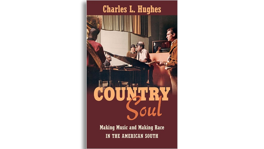 'Country Soul: Making Music and Making Race in the American South,' by Charles L. Hughes
