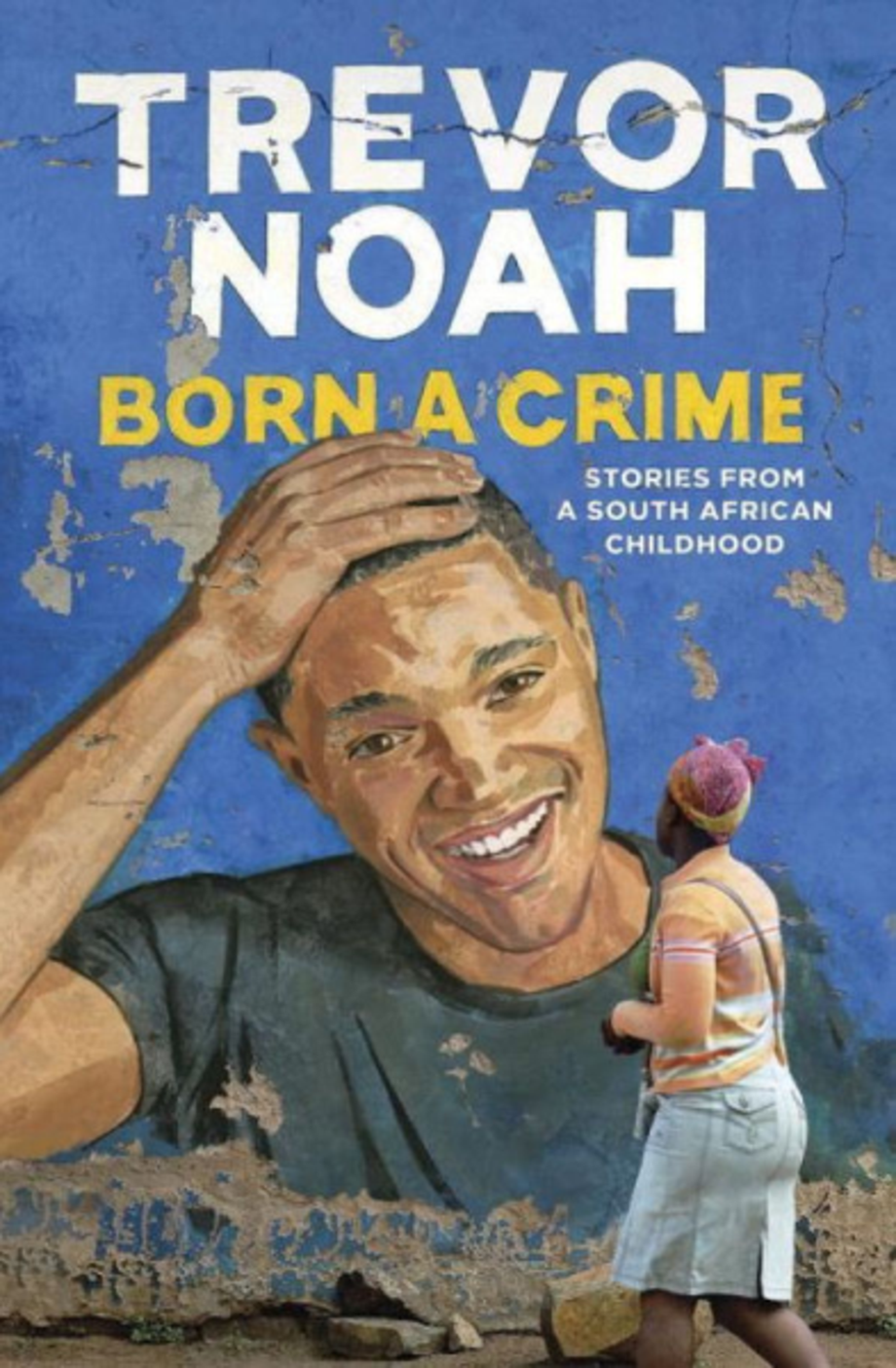 Born a Crime: Stories from a South African Childhood, Trevor Noah (Spiegel & Grau)