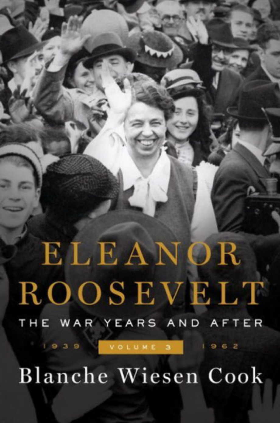 Eleanor Roosevelt, Volume 3: The War Years and After, 1939-1962, Blanche Wiesen Cook (Viking)