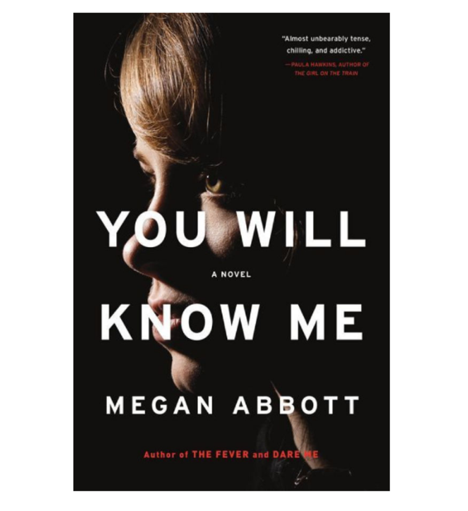 You Will Know Me, Megan Abbott (Little, Brown)