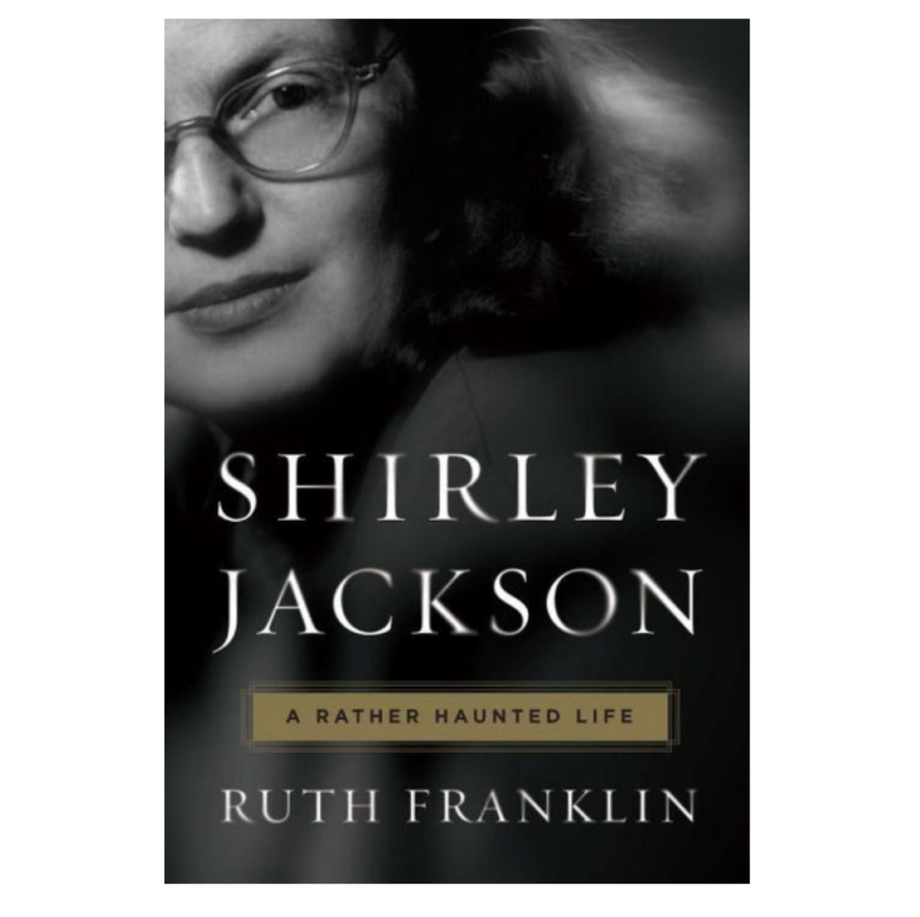 Shirley Jackson: A Rather Haunted Life, Ruth Franklin (Liveright)