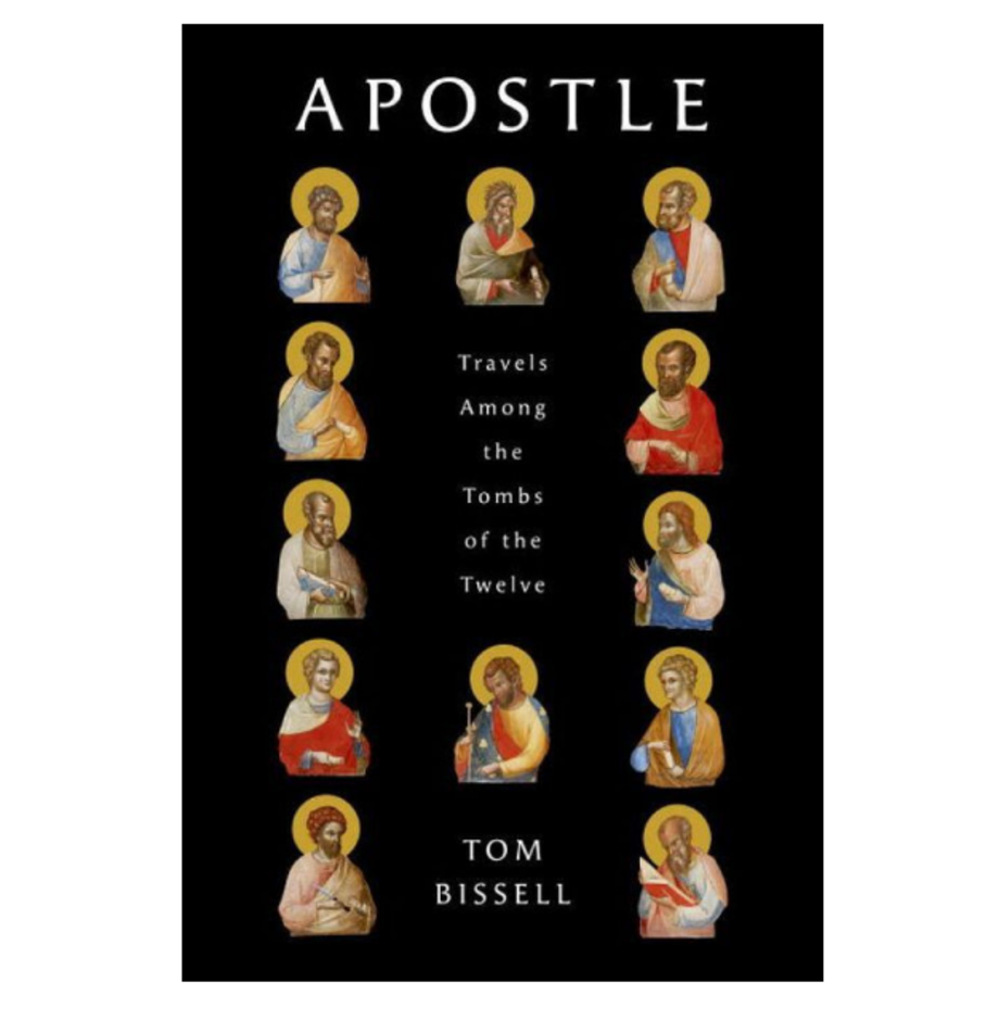 Apostle: Travels Among the Tombs of the Twelve, Tom Bissell (Pantheon)