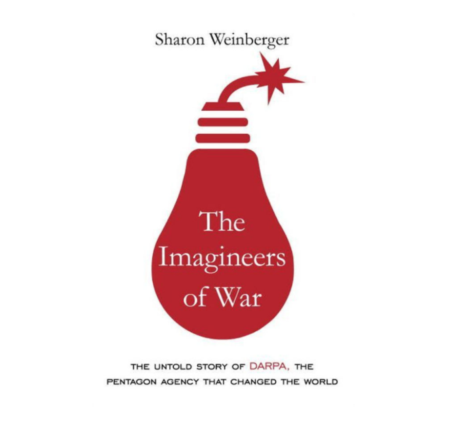 The Imagineers of War: The Untold Story of DARPA, the Pentagon Agency That Changed the World, Sharon Weinberger (Knopf)