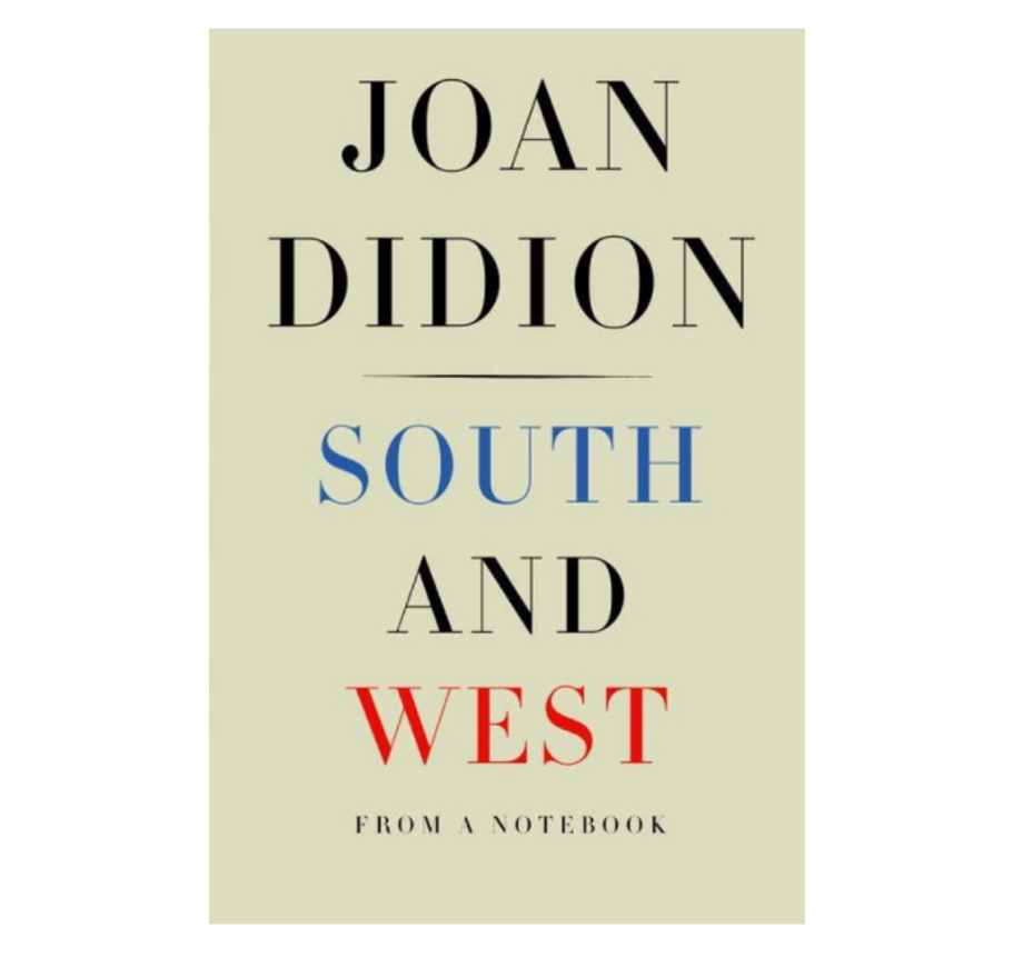 South and West: From a Notebook, Joan Didion (Knopf)