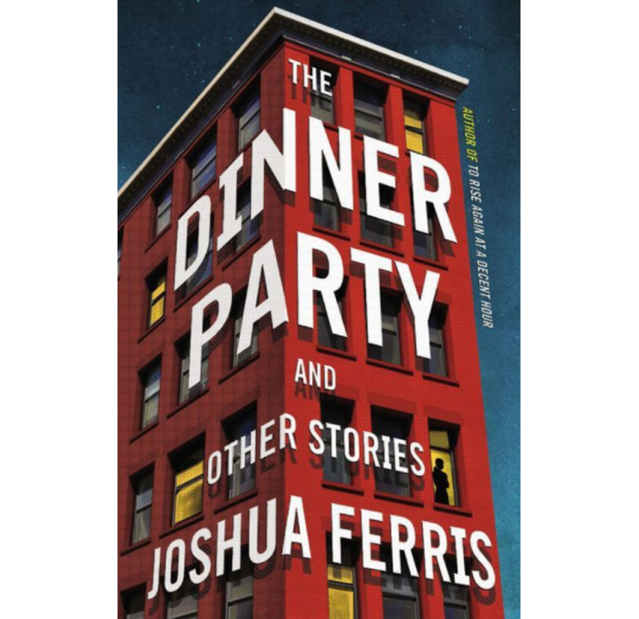 The Dinner Party and Other Stories, Joshua Ferris (Little, Brown)