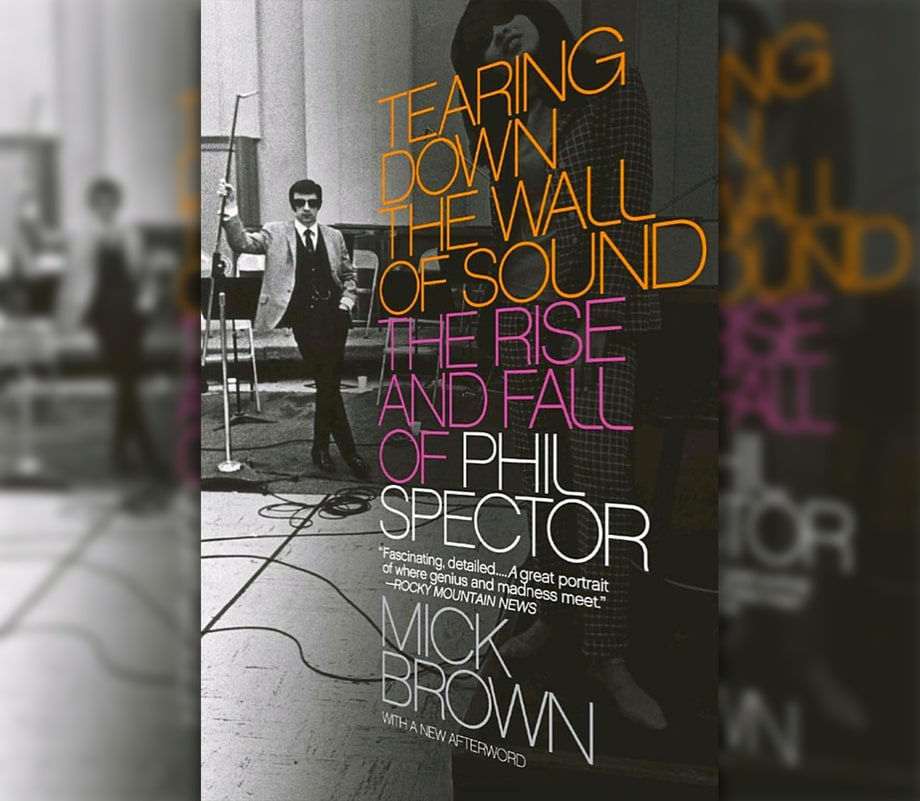 'Tearing Down the Wall of Sound: The Rise and Fall' of Phil Spector by Mick Brown