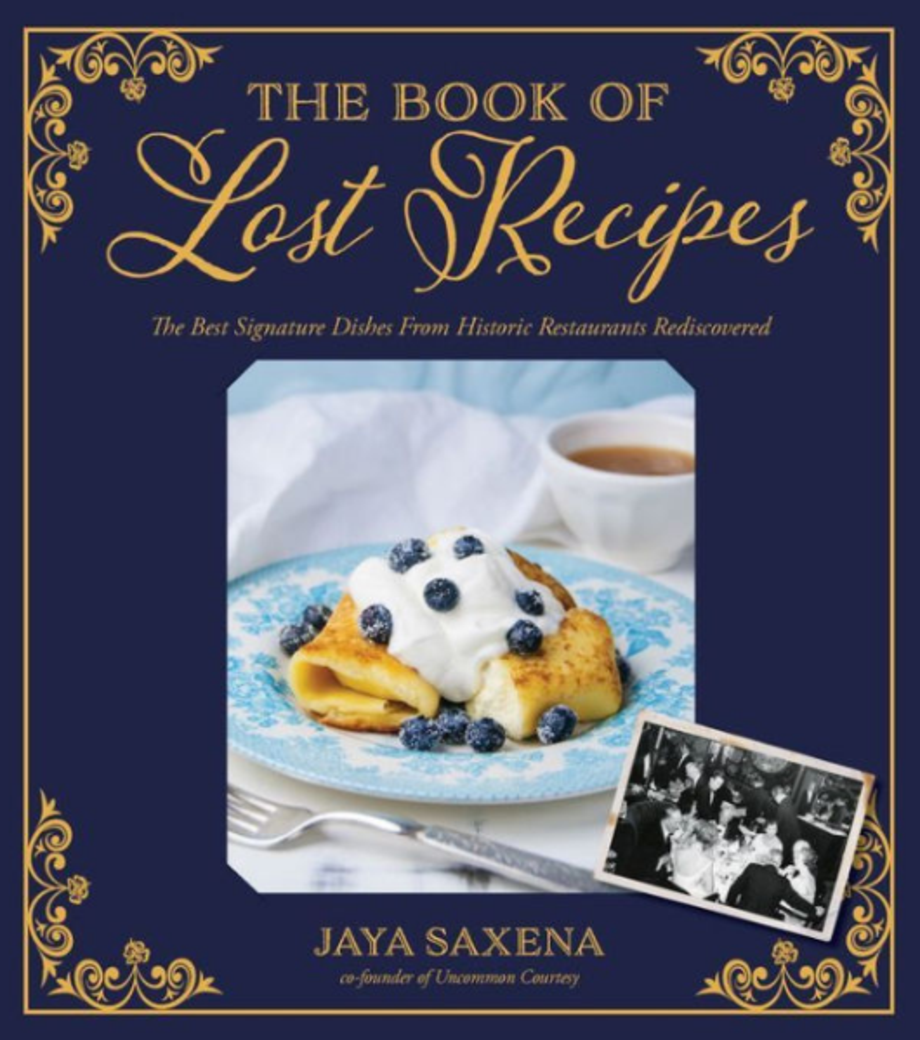 The Book of Lost Recipes: The Best Signature Dishes From Historic Restaurants Rediscovered, Jaya Saxena