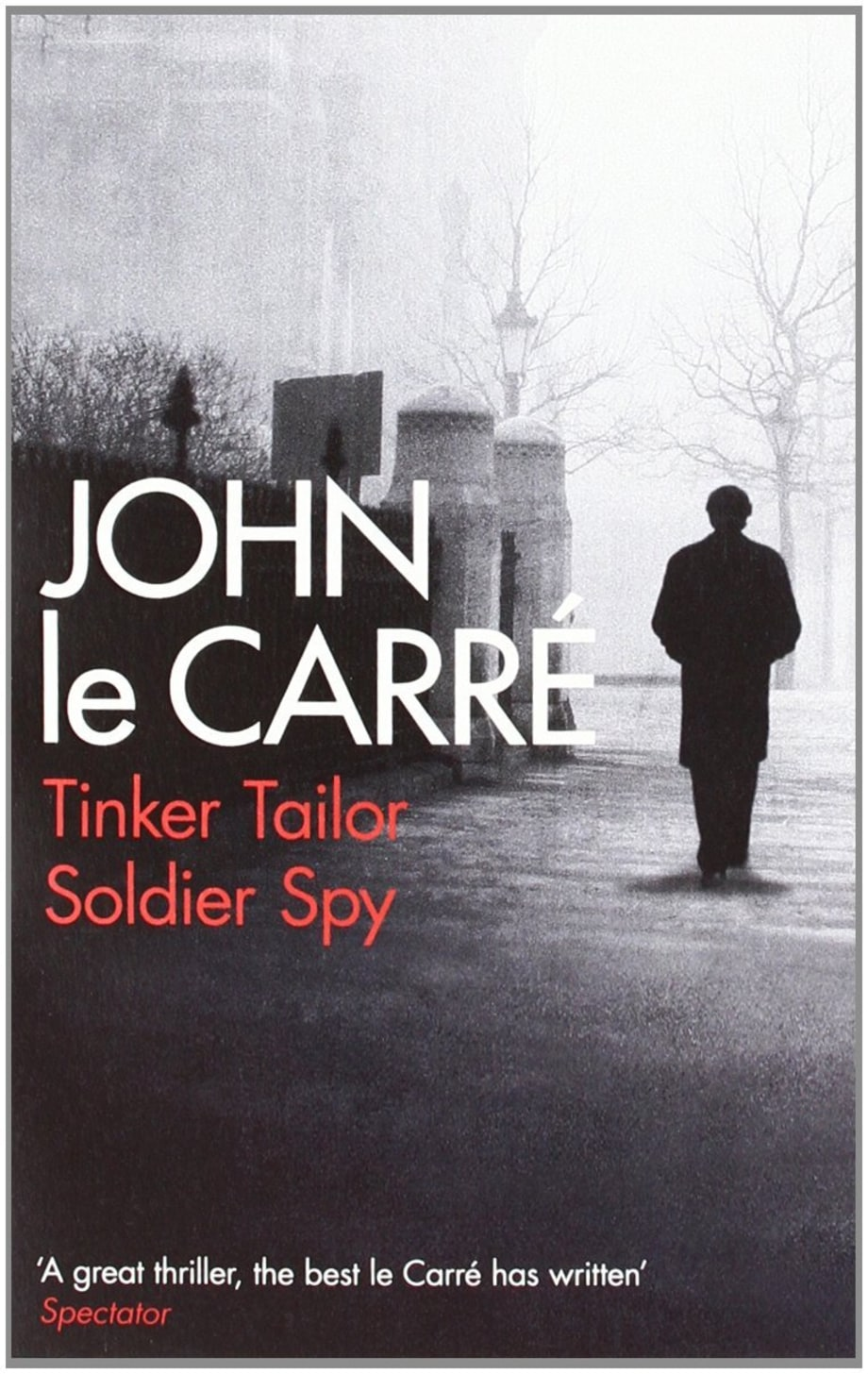 For the Guy Who's Sick of Bond: Tinker Tailor Soldier Spy by John le Carré
