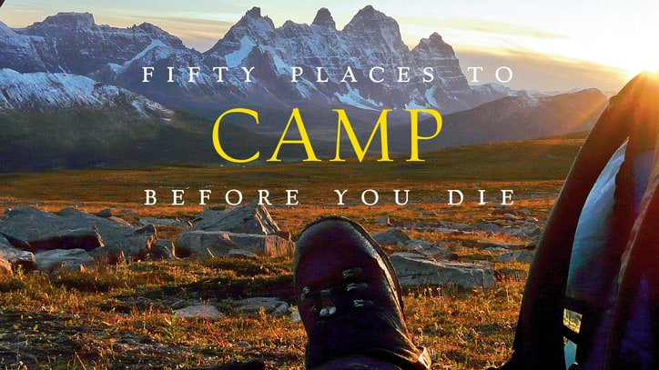 The 10 Places to Camp Before You Die
