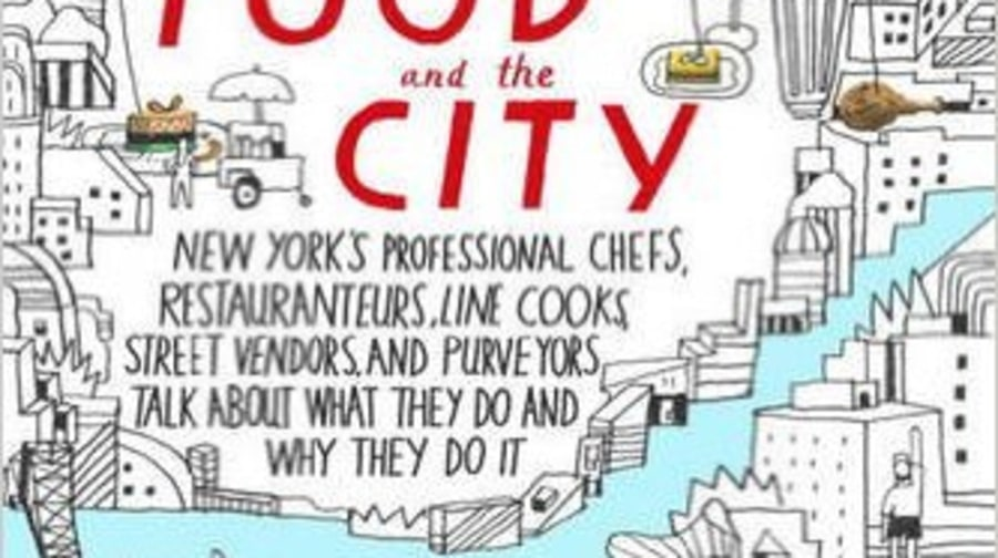 Food and the City: New York's Professional Chefs, Restaurateurs, Line Cooks, Street Vendors, and Purveyors Talk About What They Do and Why They Do It, Ina Yalof