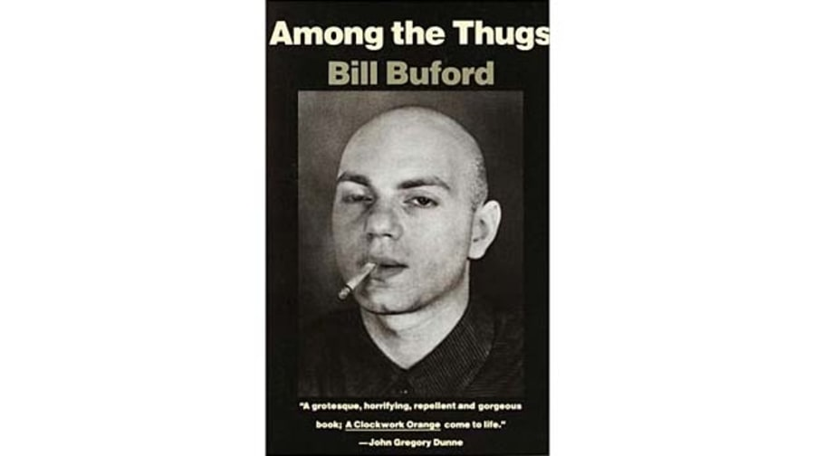 Among the Thugs, by Bill Buford