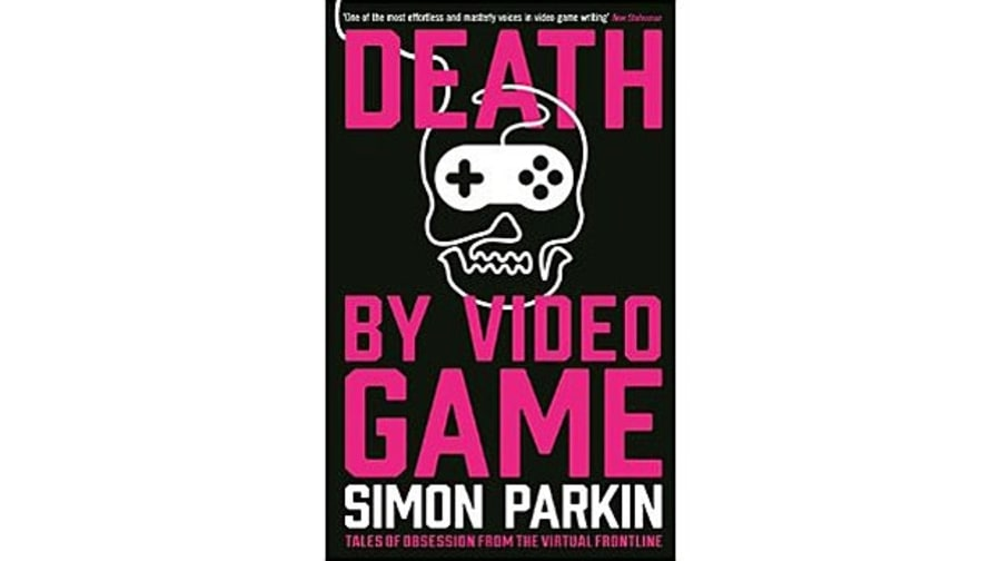 Death By Video Game: Tales of Obsession from the Virtual Frontline, Simon Parkin