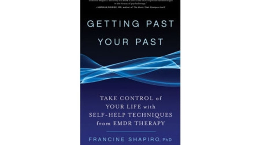 Getting Past Your Past: Take Control of Your Life with Self-Help Techniques from EMDR Therapy, Francine Shapiro