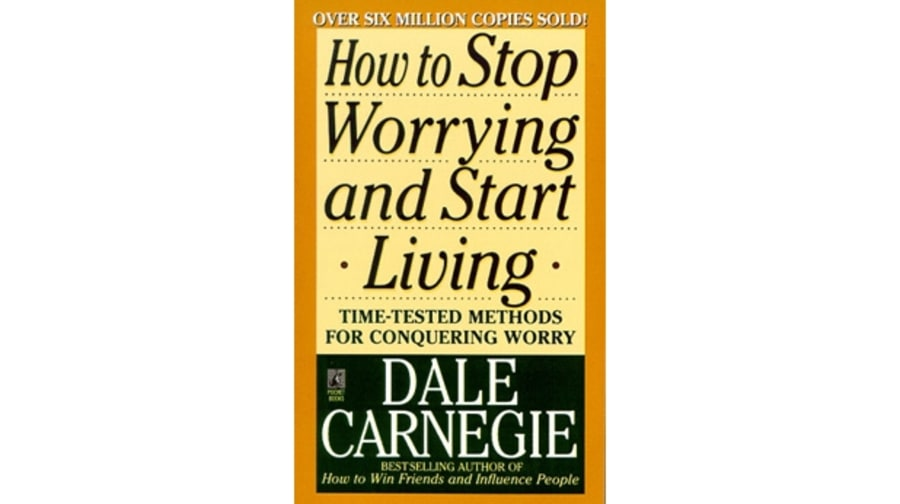 How to Stop Worrying and Start Living: Time-Tested Methods for Conquering Worry, Dale Carnegie