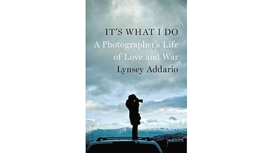It's What I Do: A Photographer's Life of Love and War, Lynsey Addario