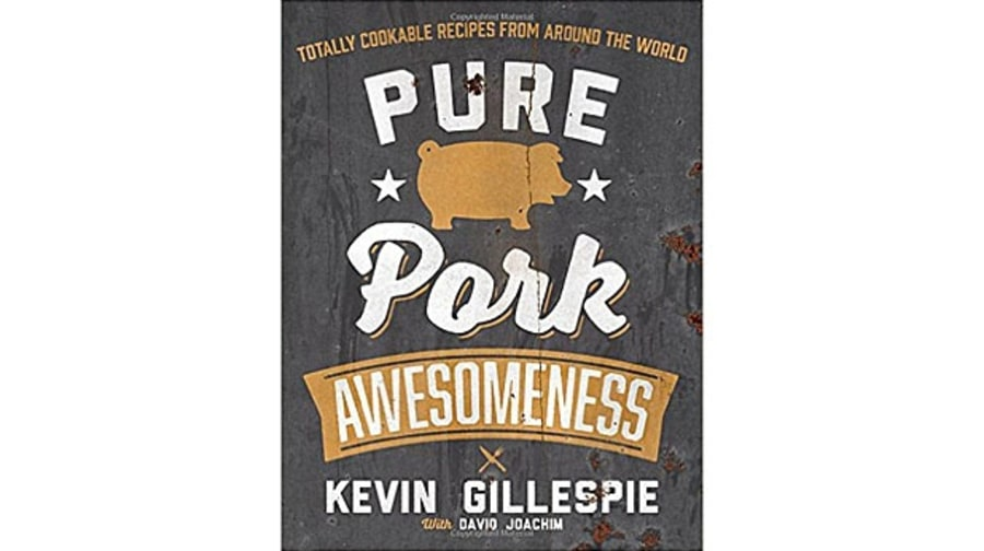 Pure Pork Awesomeness: Totally Cookable Recipes from Around the World, Kevin Gillespie with David Joachim