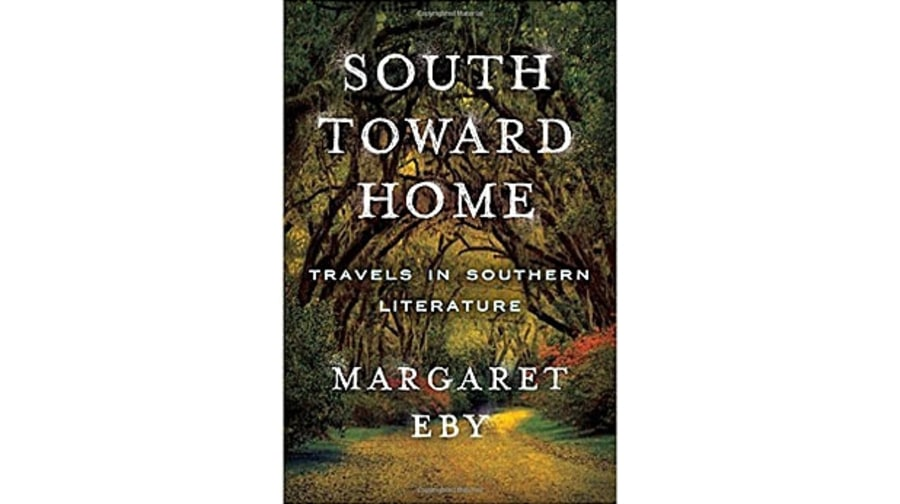 South Toward Home: Travels in Southern Literature, Margaret Eby
