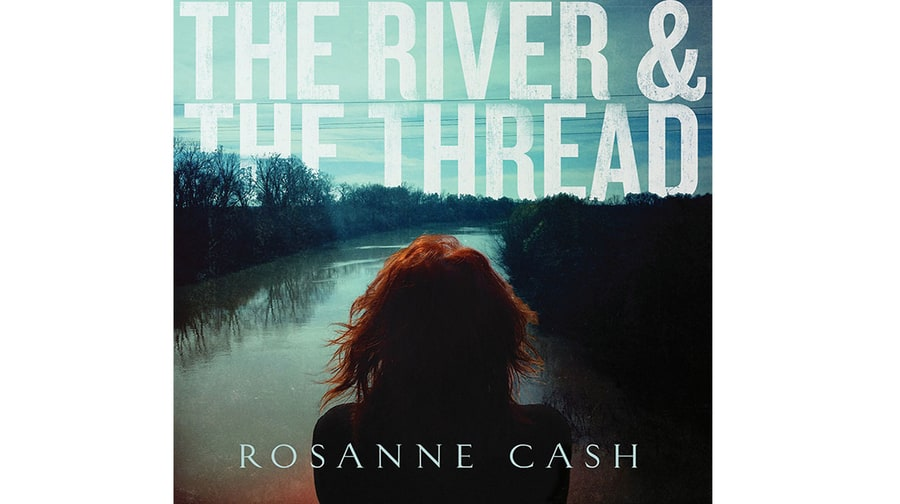 Rosanne Cash, 'The River & The Thread'